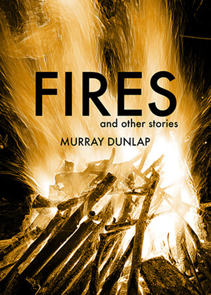 Fires and Other Stories by Murray Dunlap