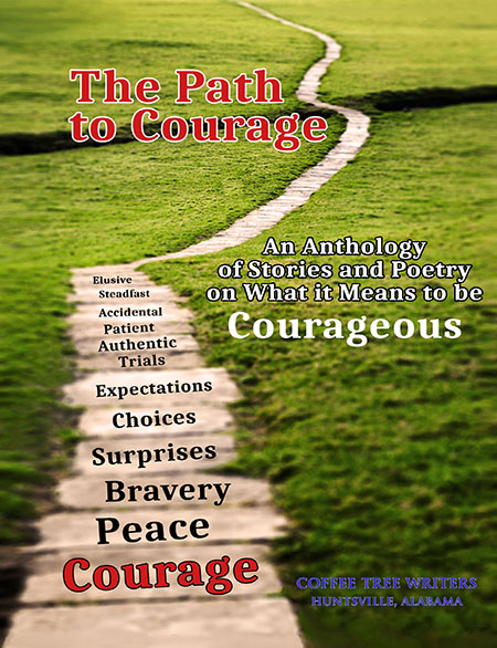 Front Cover - The Path to Courage by The Coffee Tree Writers of Huntsville, Alabama